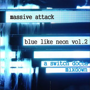 Massive Attack: Blue like neon Vol.2 (a Switch Docta mixdown)