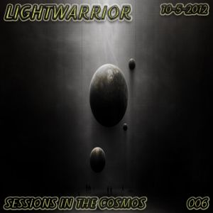 LIGHTWARRIOR - SESSIONS IN THE COSMOS #006 (10-5-2012)
