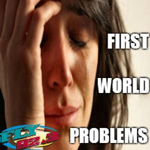 First World Problems (8-27-14)