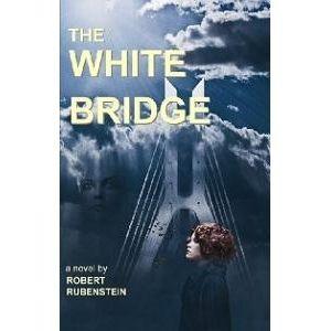 White Bridges - Historical Fiction - Guest Robert Rubenstein