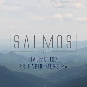 Salmo 137 - Pr. Fábio Moreira - 10/01/2016