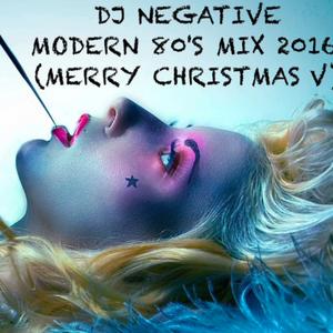 DJ NEGATIVE - MODERN 80'S MIX 2016!!! (MERRY CHRISTMAS V)
