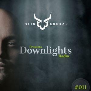 Slin Bourgh presents DOWNLIGHTS Radio Ep. 011