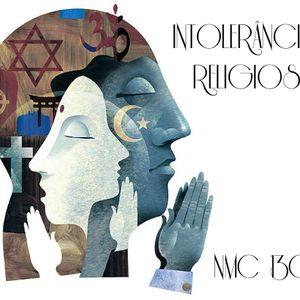 NMC #130 - Intolerância Religiosa