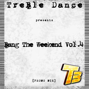 TreBle Dance pres. Bang The Weekend Vol. 4 [MEGAMIX]