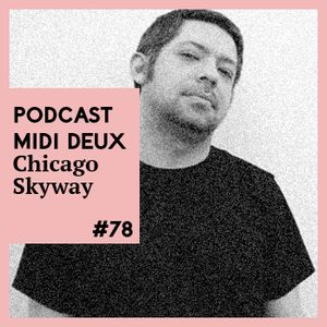 Podcast #78 - Chicago Skyway [M>O>S / Uzuri]