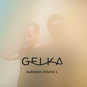 Gelka - Audiodiary Volume 1