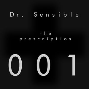 Dr. Sensible - The Prescription 001