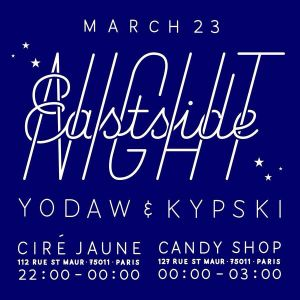 EASTSIDE NIGHT Pt.3: Yodaw, Kypski, Ceizer Live @ Cire Jaune / Candy Shop Paris