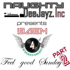 Feel Good Sunday !! Part II @NaughtyDjzInc