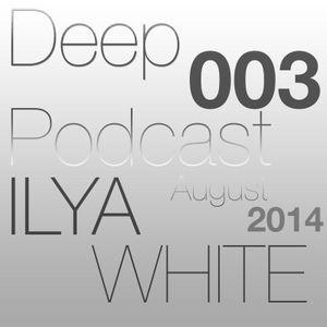 Ilya White - Deep Podcast 003 (August 2014)
