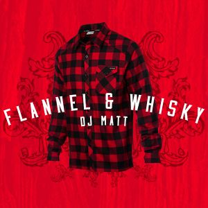 DJ Matt - Flannel & Whiskey Podcast
