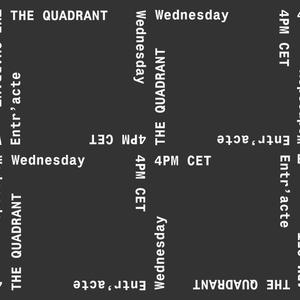 The Quadrant (11.04.18) w/ Entr'acte