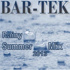 [BAR-TEK] Rainy Summer Mix 2013