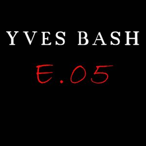 Yves Bash - Exclusive Mix 005  (2014)