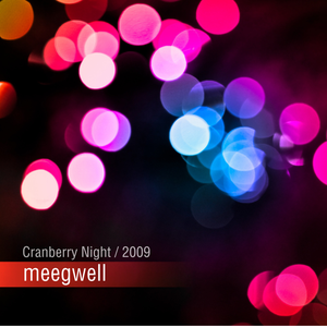 meegwell - Cranberry Night / 2009