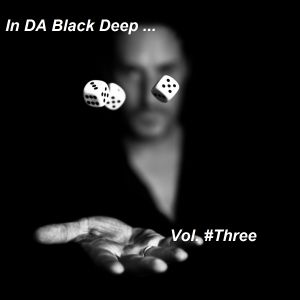 In DA Black Deep Vol.#THREE ==>Compiled & Mixed by Cesare Maremonti MusicSelector®