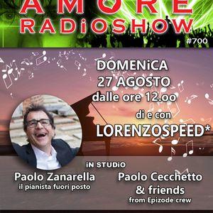 LORENZOSPEED* presents AMORE Radio Show 700 Domenica 27 Agosto 2017 with PAOLO ZANARELLA