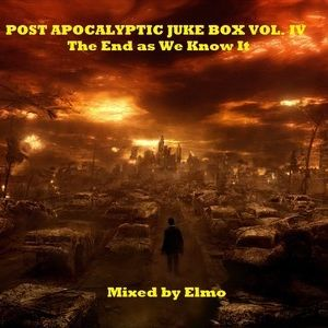 POST APOCALYPTIC JUKE BOX VOL. IV The End as We Know It
