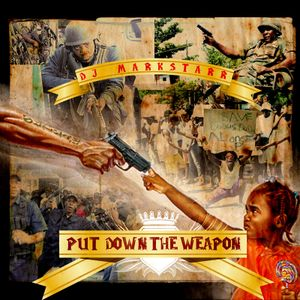 Dj Markstarr presents: Put Down The Weapon