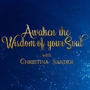 SPIRITUAL AWAKENING: Awaken The Wisdom Of Your Soul with Christina Sander