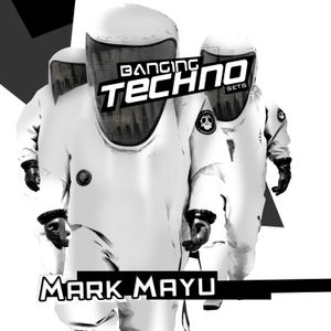 Mark Mayu @ Banging Techno Sets - 072   ...06.01.2014...