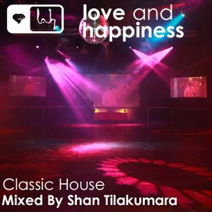 Love And Happiness Presents Classic House *** Mix & Edit by Shan Tilakumara ***