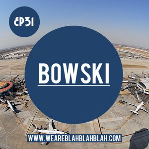 WeAreBlahBlahBlah EP31 - Mixed Bowski