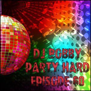Dj Bobby - Party Hard Ep.60