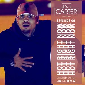 HOT RIGHT NOW - Episode 6 *New Music* | Socials: @officialdjcarter