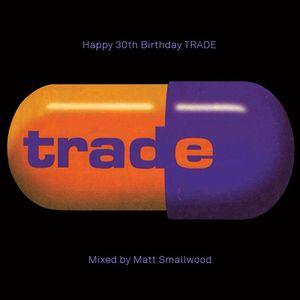 Matt Smallwood - TRADE 30th Birthday Tribute Mix