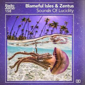 Radio Juicy Vol. 158 (Sounds Of Lucidity by Blameful Isles & Zentus)