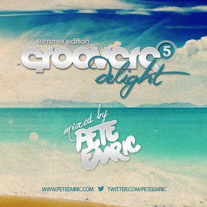 Groovers Delight Vol.5 'Summer Edition' (Mixed by Pete Emric)