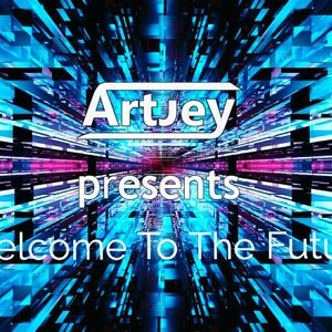 Artjey Presents - Welcome To The Future Mix
