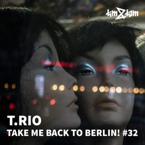 T.Rio - Take me back to Berlin! #32