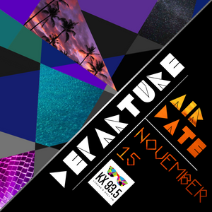 DEPARTURE Broadcasts on KX 93.5: November 15, 2014