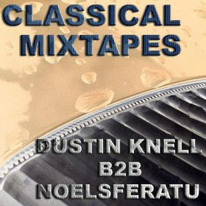 Classical Mixtapes #003- DUSTIN KNELL B2B NOELSFERATU