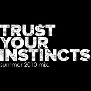 Trust Your Instincts (2010 summer mix)