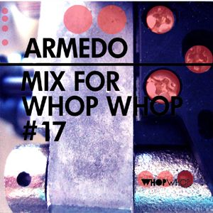 Armedo - Mix For Whopwhop #17