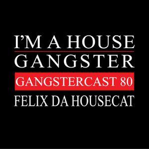 FELIX DA HOUSECAST | GANGSTERCAST 80