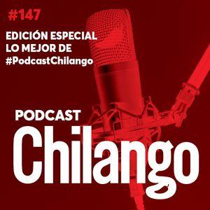147 | ESPECIAL Lo mejor de #PodcastChilango