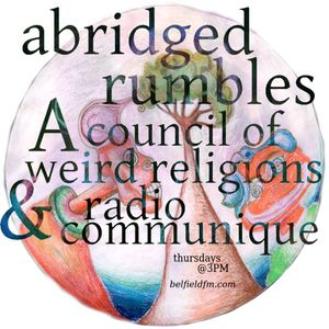 """Abridged Rumbles, A Council of Weird Religions, and Radio Communique: 6 """"Black Foliage"""""""