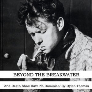 'And Death Shall Have No Dominion' By Dylan Thomas 12/10/13