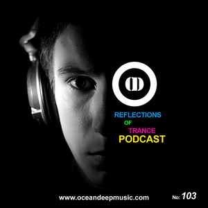 Reflections Of Trance Podcast Episode 103