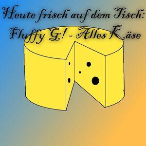 Fluffy G! - Alles Käse