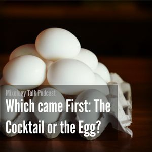 44 - Which came First: The Cocktail or the Egg?