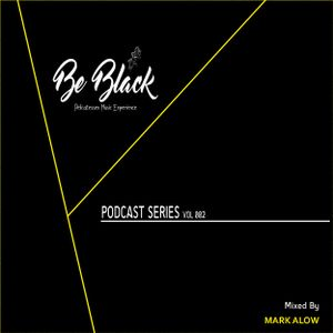 Be Black Podcast Series 002 Mixed by Mark Alow