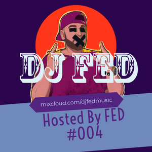 DJ FED MUSIC - Hosted By FED #004