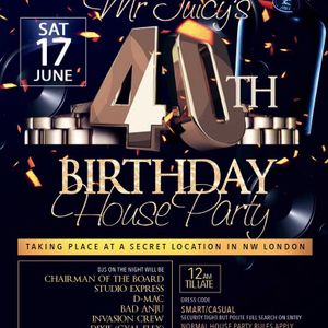 MR JUICY'S 40TH BIRTHDAY HOUSE PARTY 17TH JUNE 2017 FT CHAIRMAN OF THE BOARD & BROWNIE ROCKERS