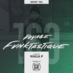VOYAGE FUNKTASTIQUE - Show #163 (Hosted by Walla P)